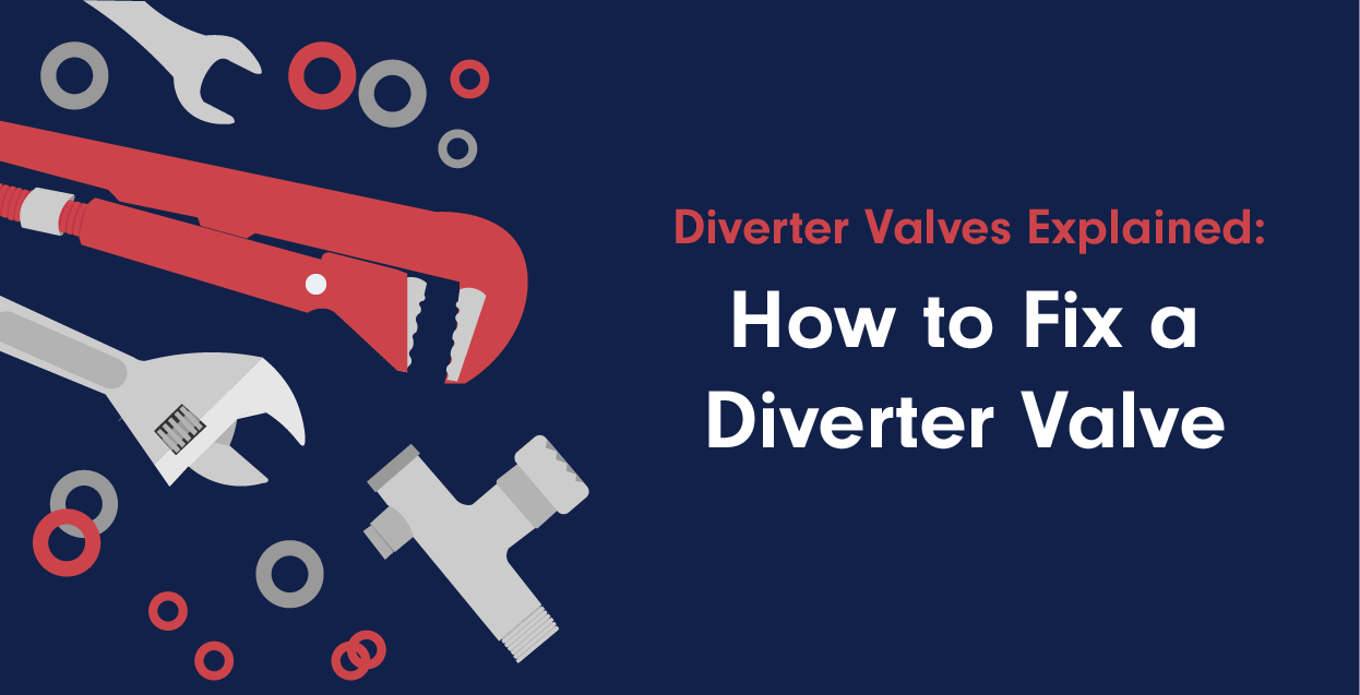 How to Fix a Faulty Diverter Valve