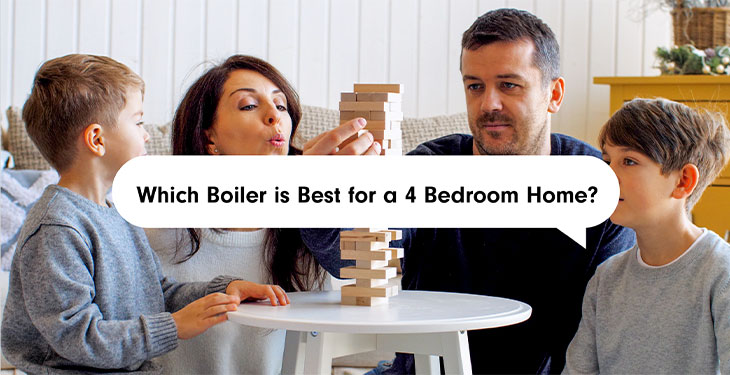 Which Boiler is Best for a 4 Bedroom Home?